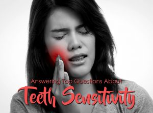 Q and A: Answering Top Questions About Teeth Sensitivity